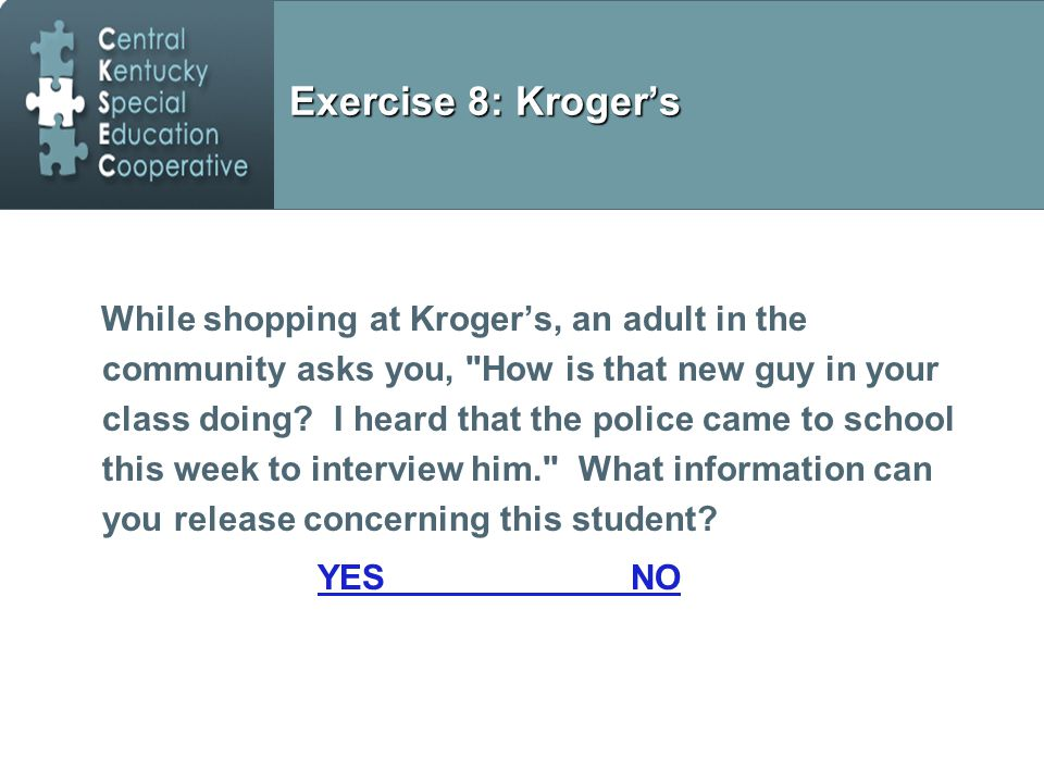 Exercise 8: Kroger's While shopping at Kroger's, an adult in the community asks you, How is that new guy in your class doing.