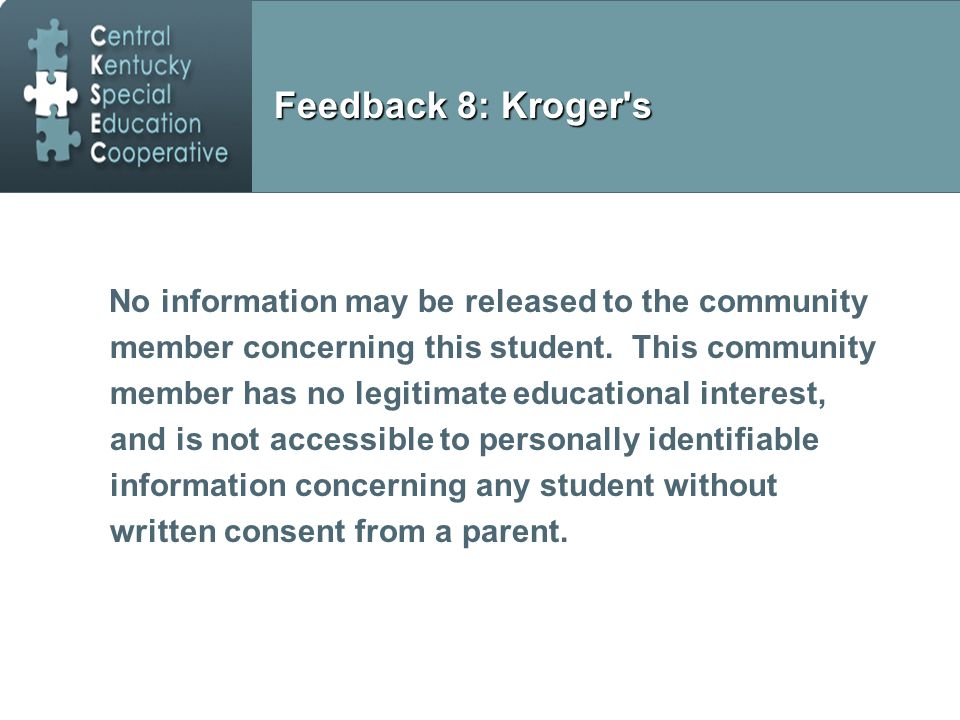 Feedback 8: Kroger s No information may be released to the community member concerning this student.