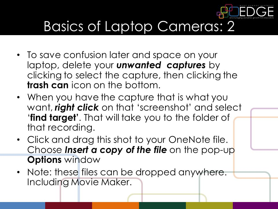 Basics of Laptop Cameras: 2 To save confusion later and space on your laptop, delete your unwanted captures by clicking to select the capture, then cl