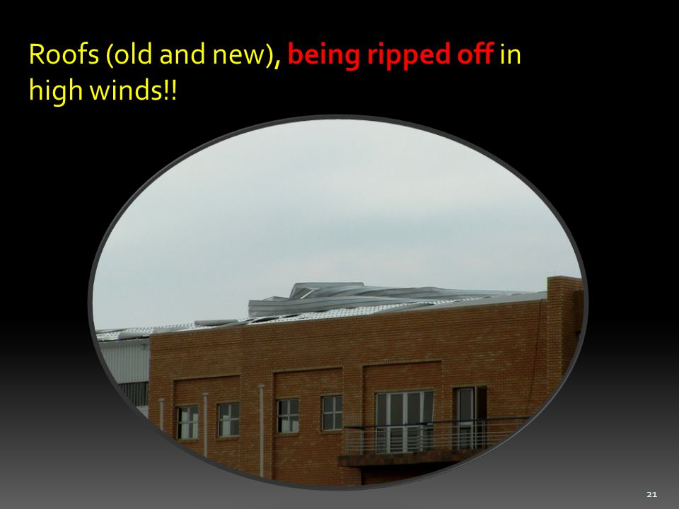 Roofs (old and new), being ripped off in high winds!! 21