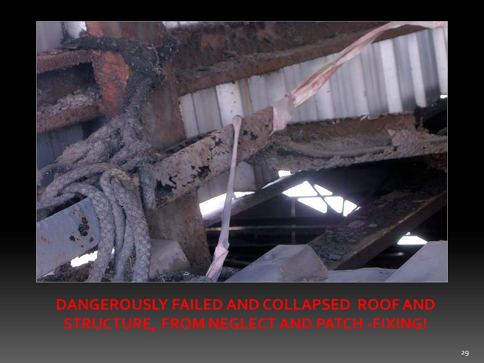 29 DANGEROUSLY FAILED AND COLLAPSED ROOF AND STRUCTURE, FROM NEGLECT AND PATCH -FIXING!
