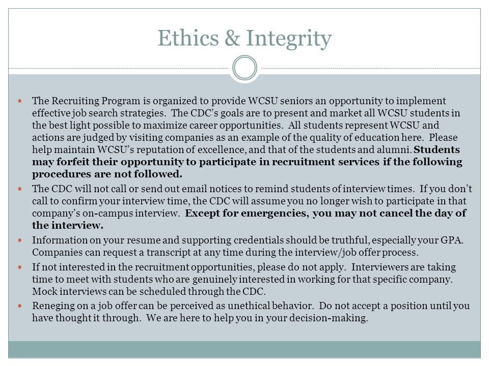 Ethics & Integrity The Recruiting Program is organized to provide WCSU seniors an opportunity to implement effective job search strategies.
