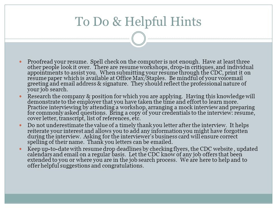 To Do & Helpful Hints Proofread your resume. Spell check on the computer is not enough.
