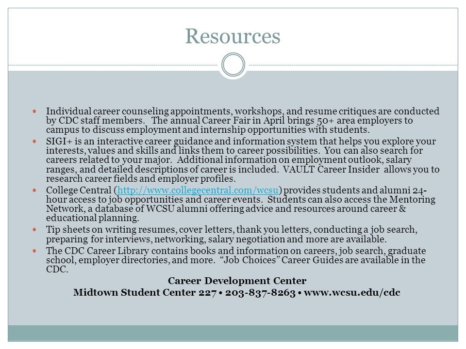 Resources Individual career counseling appointments, workshops, and resume critiques are conducted by CDC staff members.