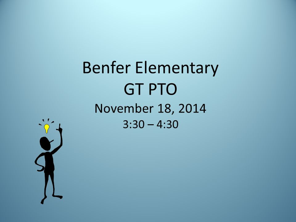 Benfer Elementary GT PTO November 18, 2014 3:30 – 4:30