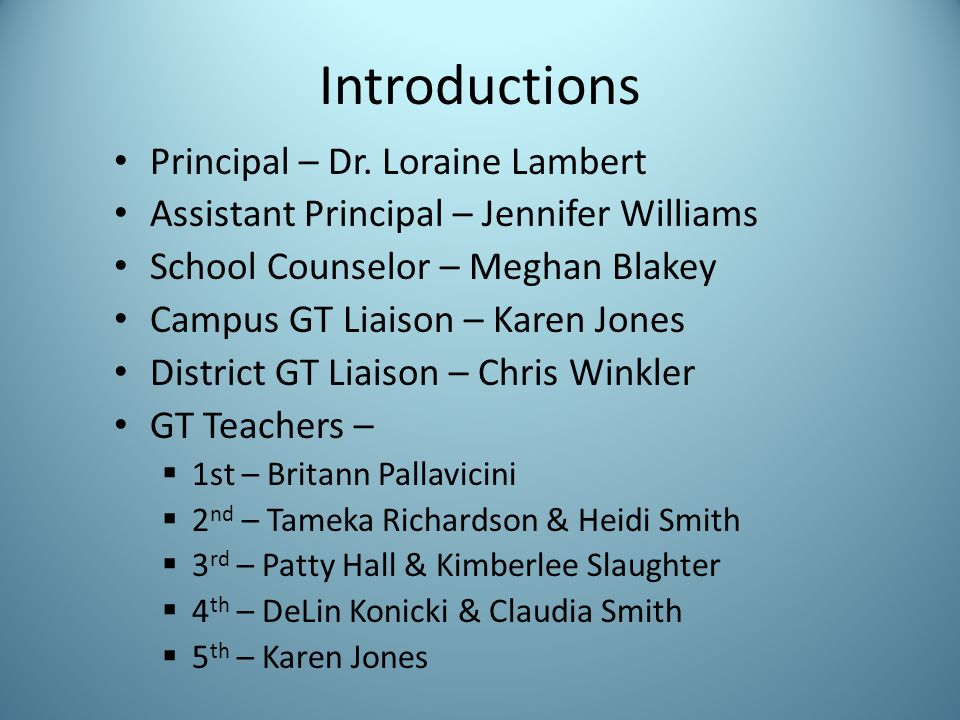Introductions Principal – Dr. Loraine Lambert Assistant Principal – Jennifer Williams School Counselor – Meghan Blakey Campus GT Liaison – Karen Jones