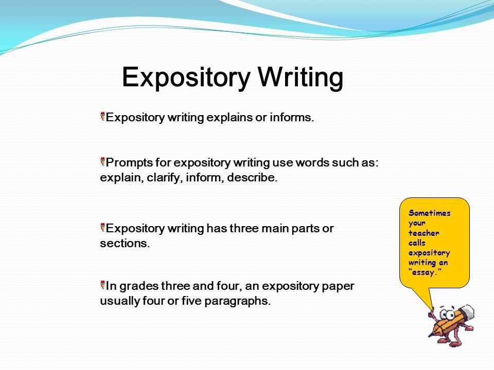 Expository writing explains or informs. Expository Writing Prompts for expository writing use words such as: explain, clarify, inform, describe. Expos