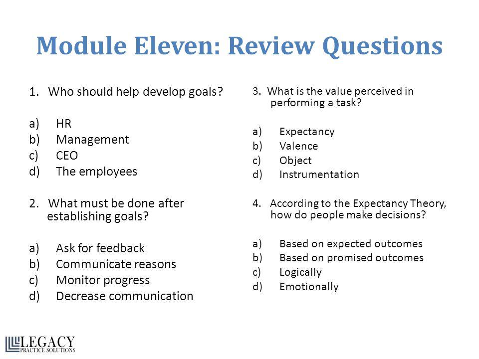 Module Eleven: Review Questions 1.Who should help develop goals.