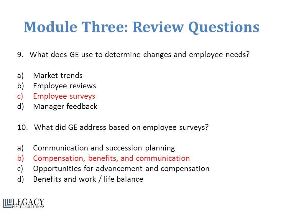 Module Three: Review Questions 9. What does GE use to determine changes and employee needs? a)Market trends b)Employee reviews c)Employee surveys d)Ma