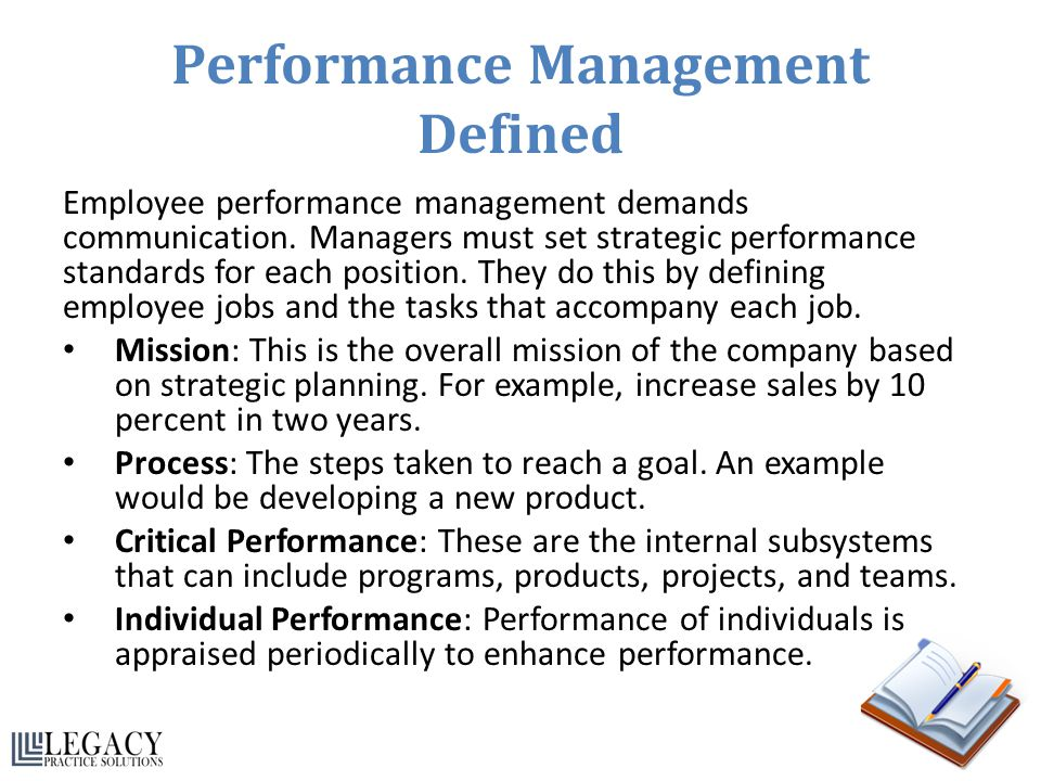 Performance Management Defined Employee performance management demands communication. Managers must set strategic performance standards for each posit