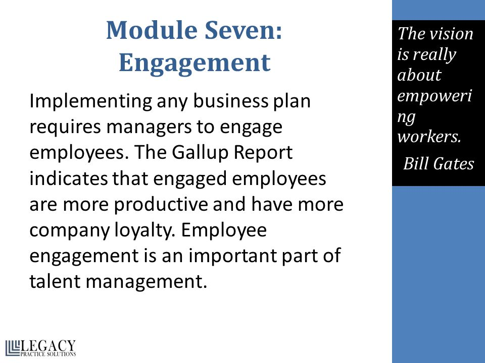 Module Seven: Engagement Implementing any business plan requires managers to engage employees.