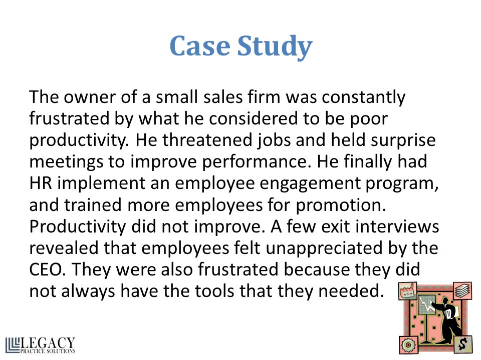 Case Study The owner of a small sales firm was constantly frustrated by what he considered to be poor productivity.