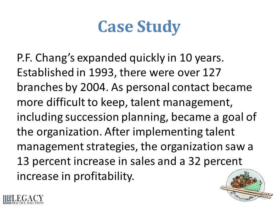 Case Study P.F. Chang's expanded quickly in 10 years. Established in 1993, there were over 127 branches by 2004. As personal contact became more diffi