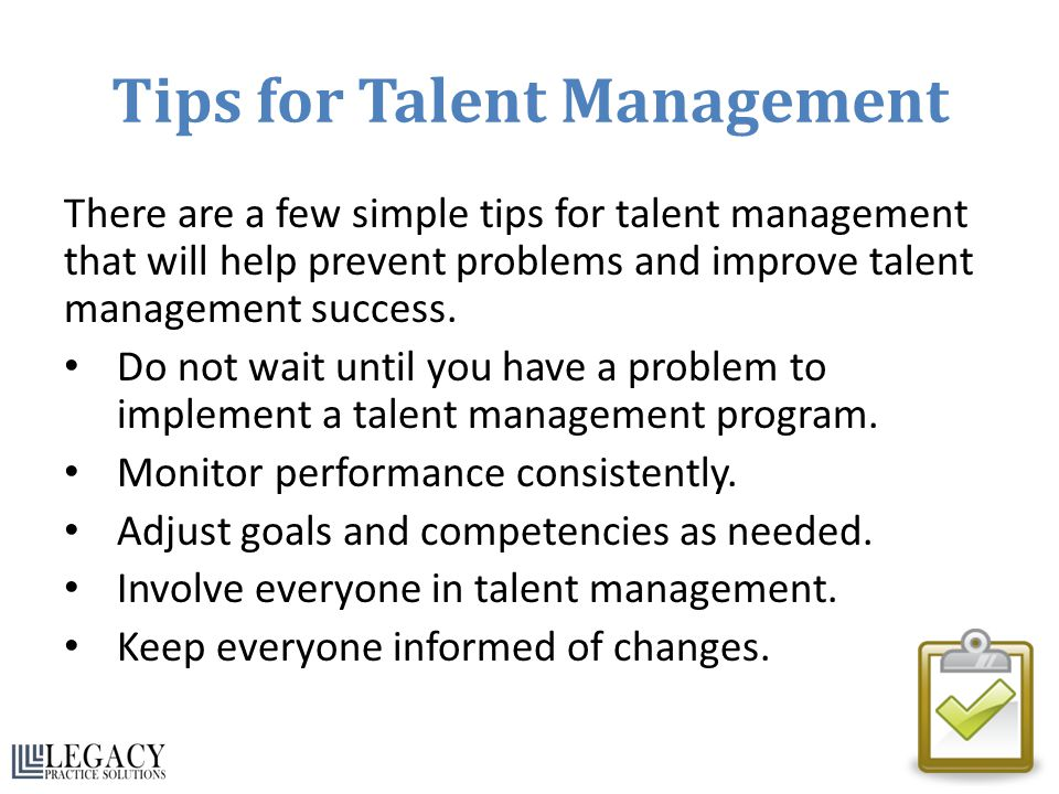 Tips for Talent Management There are a few simple tips for talent management that will help prevent problems and improve talent management success. Do