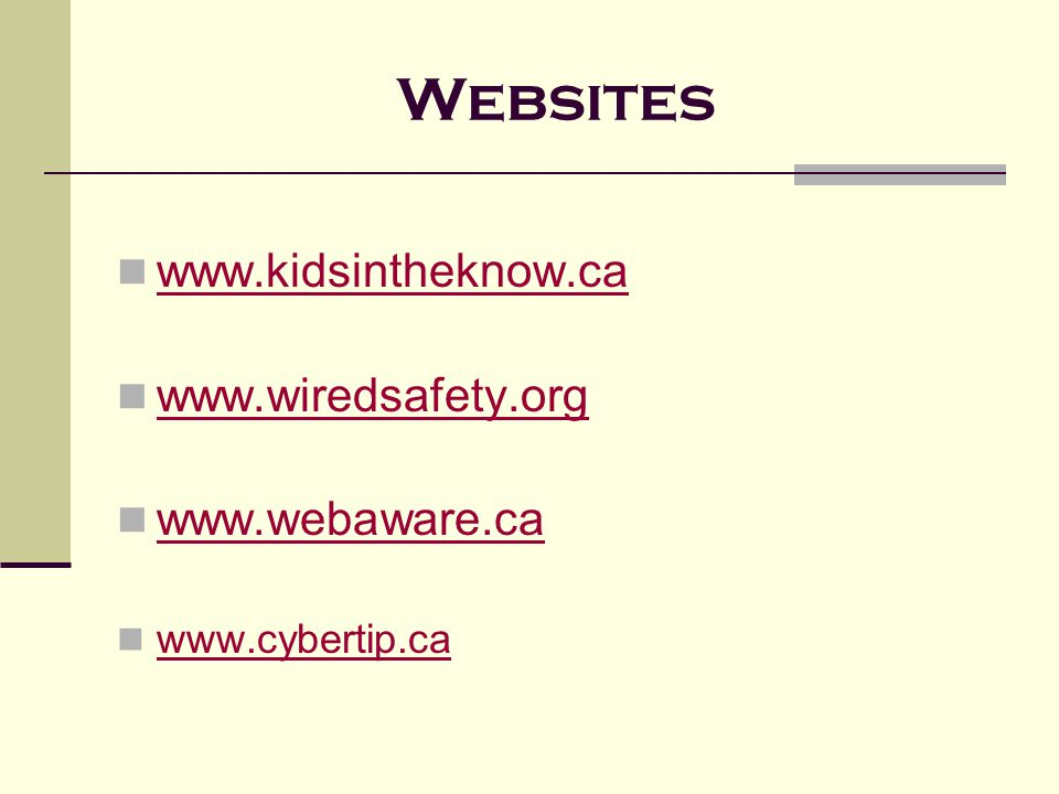 Websites www.kidsintheknow.ca www.wiredsafety.org www.webaware.ca www.cybertip.ca