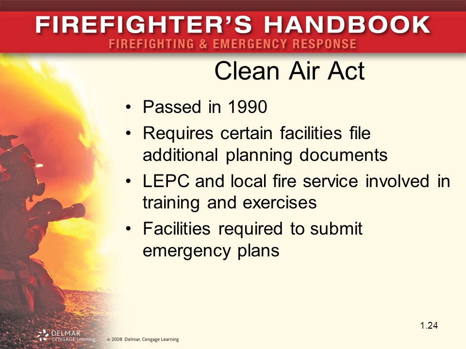 Clean Air Act Passed in 1990 Requires certain facilities file additional planning documents LEPC and local fire service involved in training and exercises Facilities required to submit emergency plans 1.24