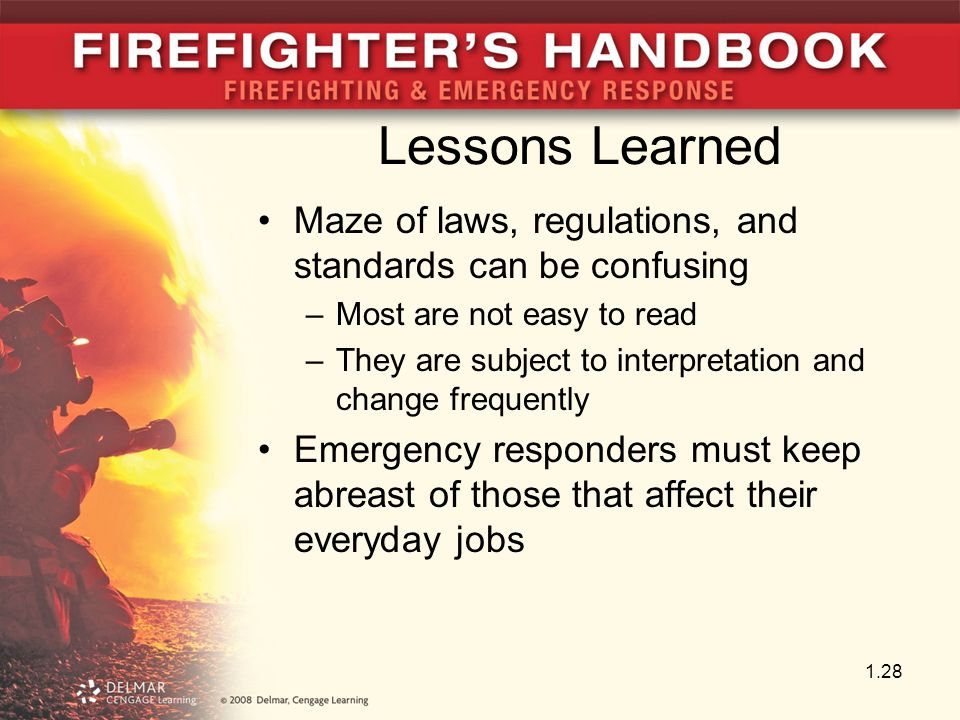 Lessons Learned Maze of laws, regulations, and standards can be confusing –Most are not easy to read –They are subject to interpretation and change frequently Emergency responders must keep abreast of those that affect their everyday jobs 1.28