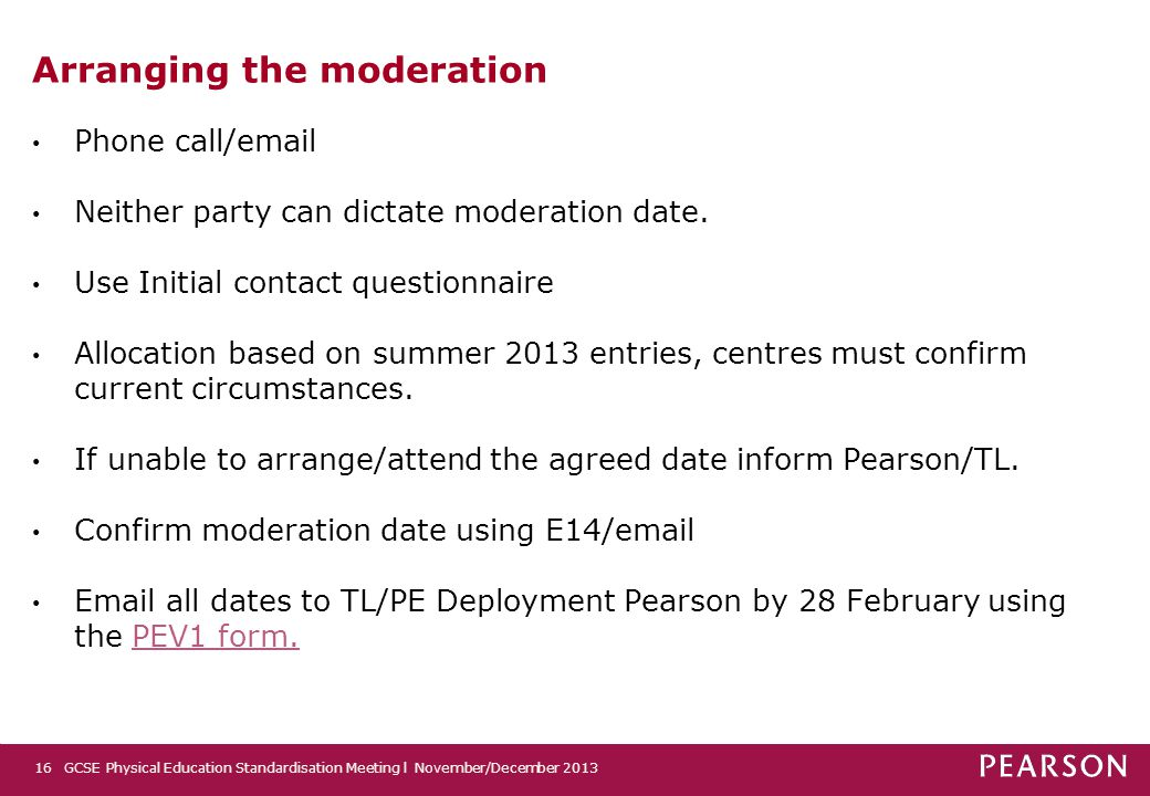Arranging the moderation Phone call/email Neither party can dictate moderation date. Use Initial contact questionnaire Allocation based on summer 2013