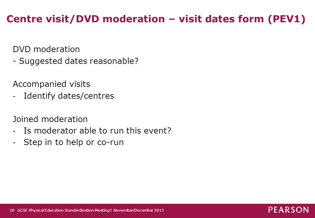 Centre visit/DVD moderation – visit dates form (PEV1) DVD moderation - Suggested dates reasonable? Accompanied visits - Identify dates/centres Joined