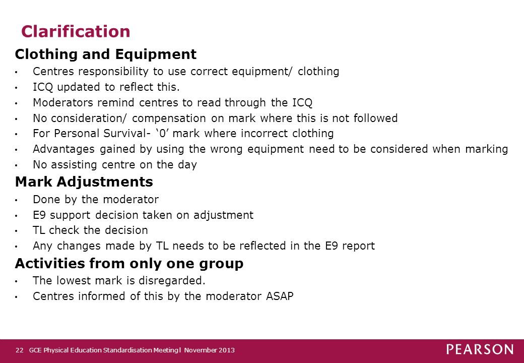 Clarification Clothing and Equipment Centres responsibility to use correct equipment/ clothing ICQ updated to reflect this. Moderators remind centres