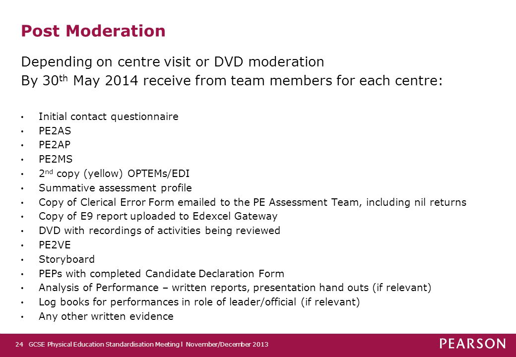 Post Moderation Depending on centre visit or DVD moderation By 30 th May 2014 receive from team members for each centre: Initial contact questionnaire