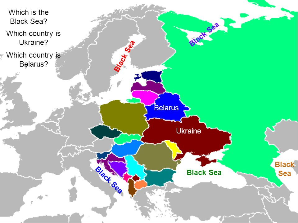 Which is the Black Sea? Black Sea Which country is Ukraine? Ukraine Which country is Belarus? Belarus