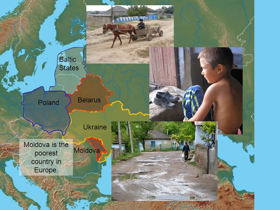 Ukraine Baltic States Belarus Poland Moldova Moldova is the poorest country in Europe.