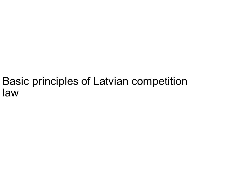Basic principles of Latvian competition law