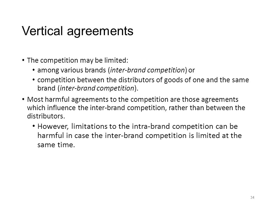 Vertical agreements The competition may be limited: among various brands (inter-brand competition) or competition between the distributors of goods of