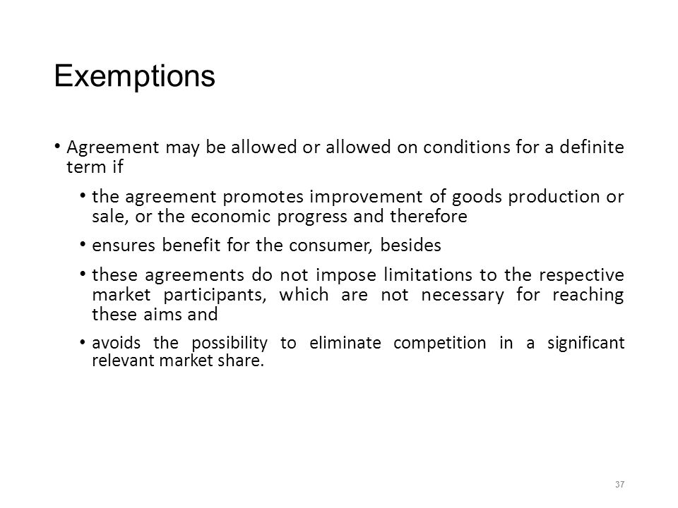 Exemptions Agreement may be allowed or allowed on conditions for a definite term if the agreement promotes improvement of goods production or sale, or