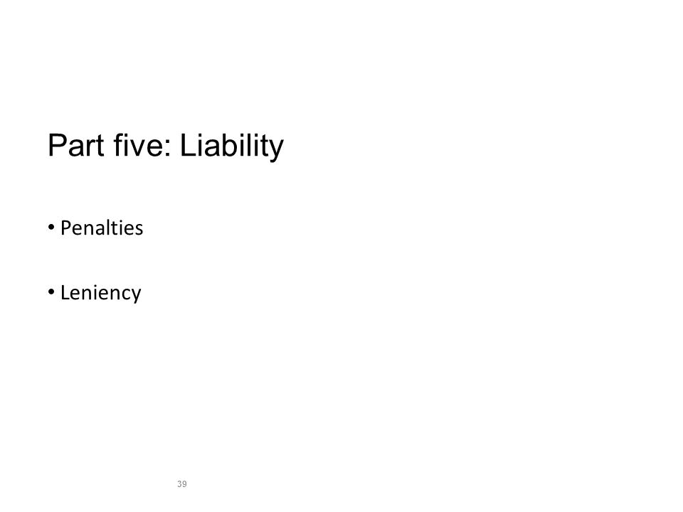 Part five: Liability Penalties Leniency 39