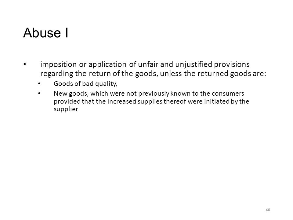 Abuse I imposition or application of unfair and unjustified provisions regarding the return of the goods, unless the returned goods are: Goods of bad