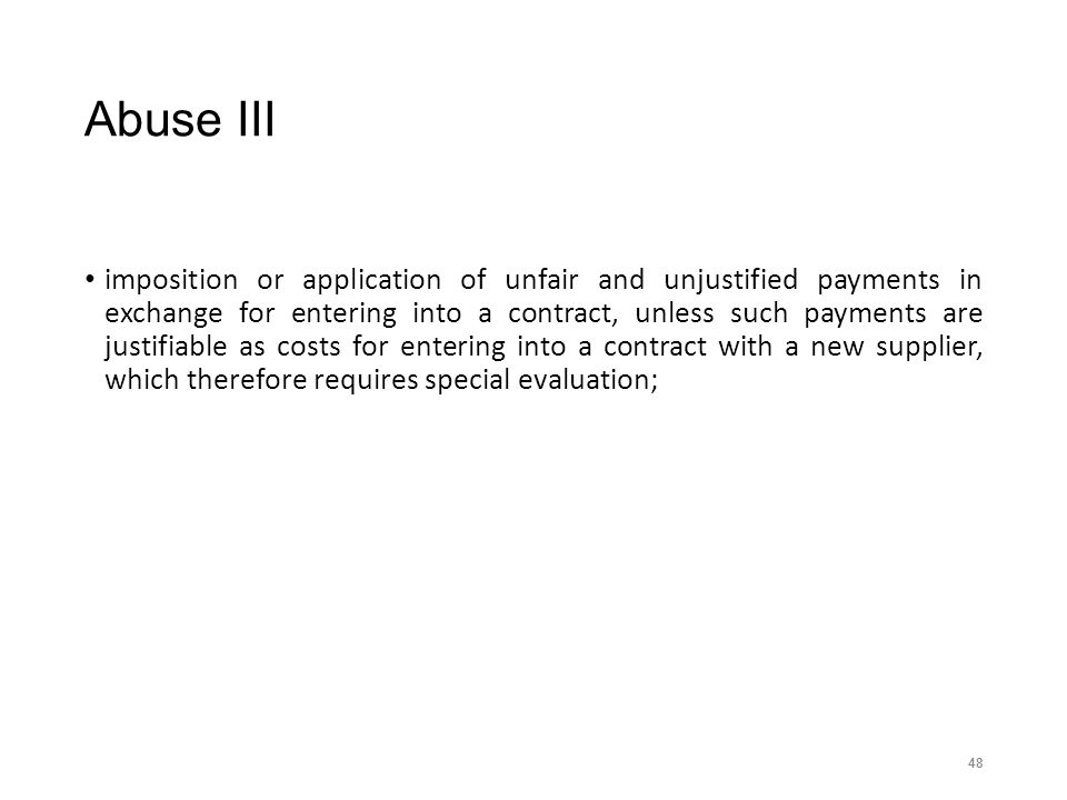 Abuse III imposition or application of unfair and unjustified payments in exchange for entering into a contract, unless such payments are justifiable