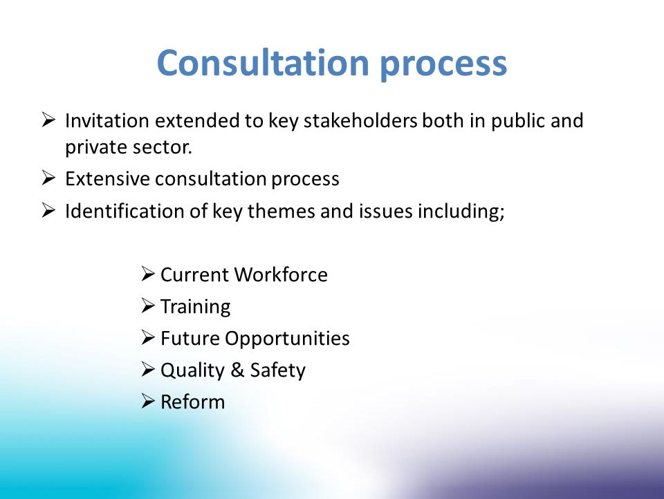 Consultation process  Invitation extended to key stakeholders both in public and private sector.