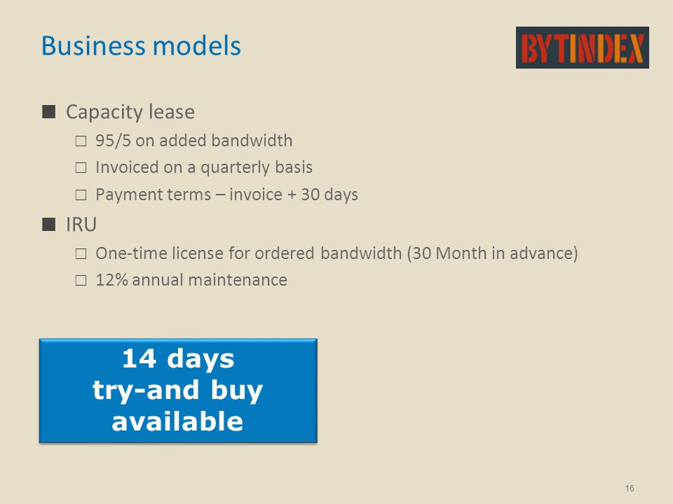 Business models Capacity lease  95/5 on added bandwidth  Invoiced on a quarterly basis  Payment terms – invoice + 30 days IRU  One-time license fo