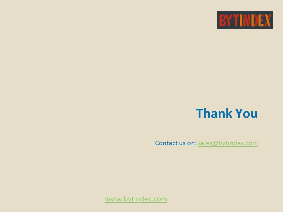 Thank You Contact us on: sales@bytindex.comsales@bytindex.com www.bytindex.com