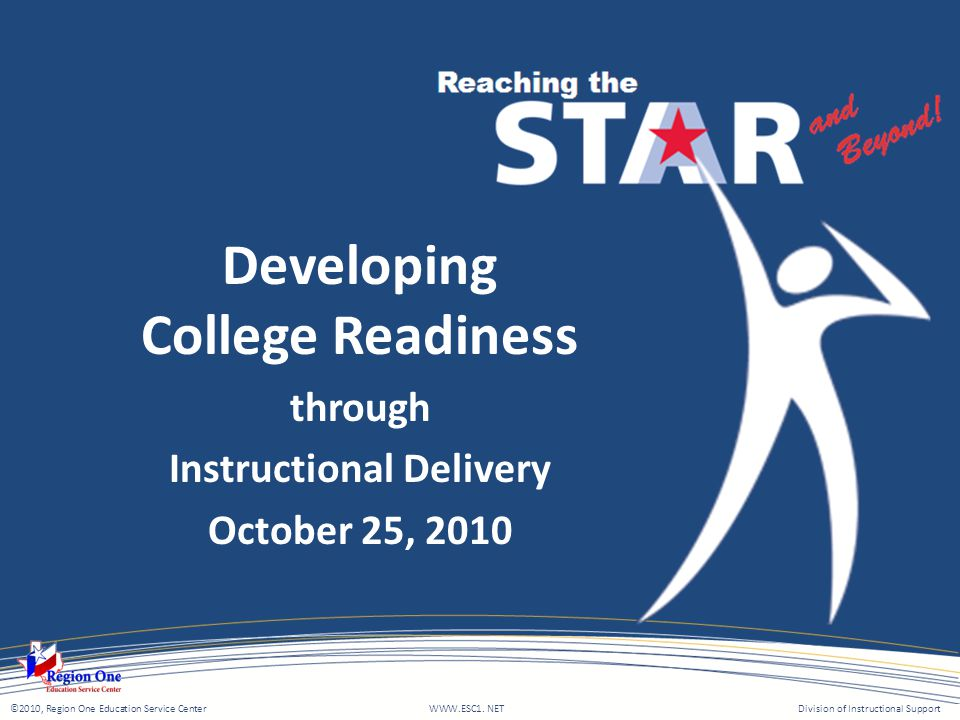 ©2010, Region One Education Service Center WWW.ESC1. NETDivision of Instructional Support Developing College Readiness through Instructional Delivery