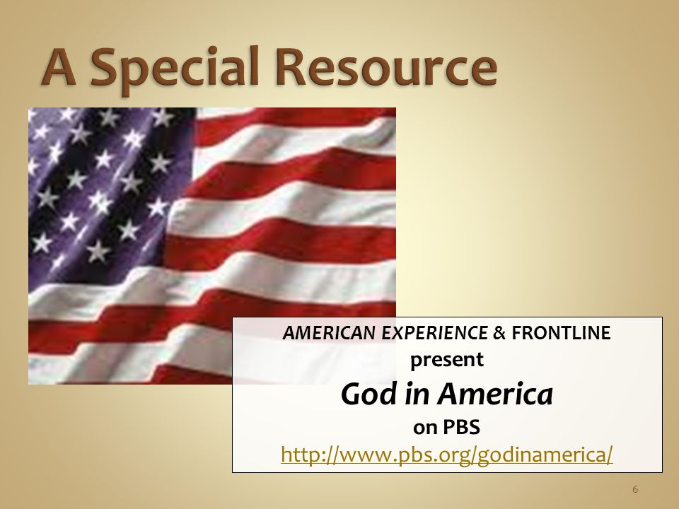 6 AMERICAN EXPERIENCE & FRONTLINE present God in America on PBS http://www.pbs.org/godinamerica/