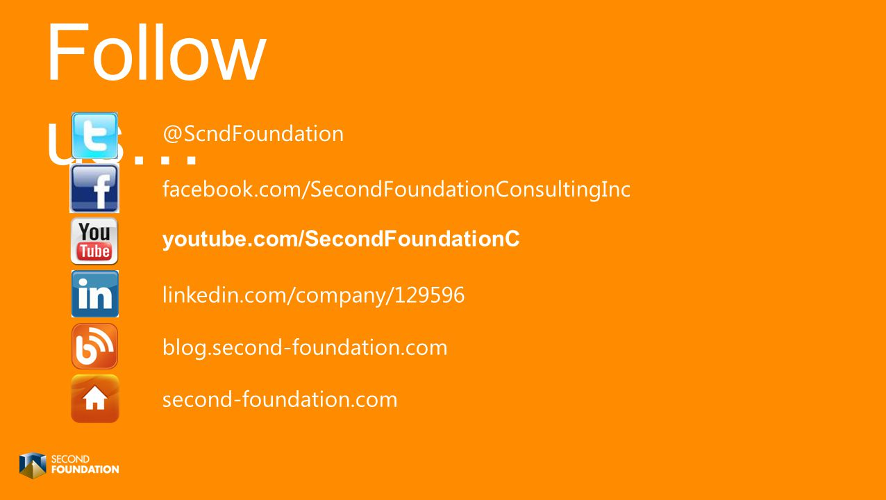 Follow us… youtube.com/SecondFoundationC @ScndFoundation facebook.com/SecondFoundationConsultingInc linkedin.com/company/129596 blog.second-foundation.com second-foundation.com