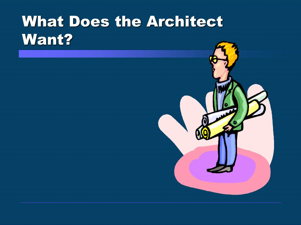 What Does the Architect Want