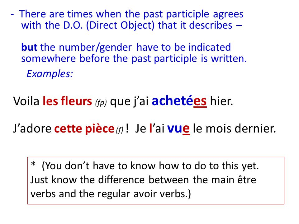 - There are times when the past participle agrees with the D.O. (Direct Object) that it describes – but the number/gender have to be indicated somewhe