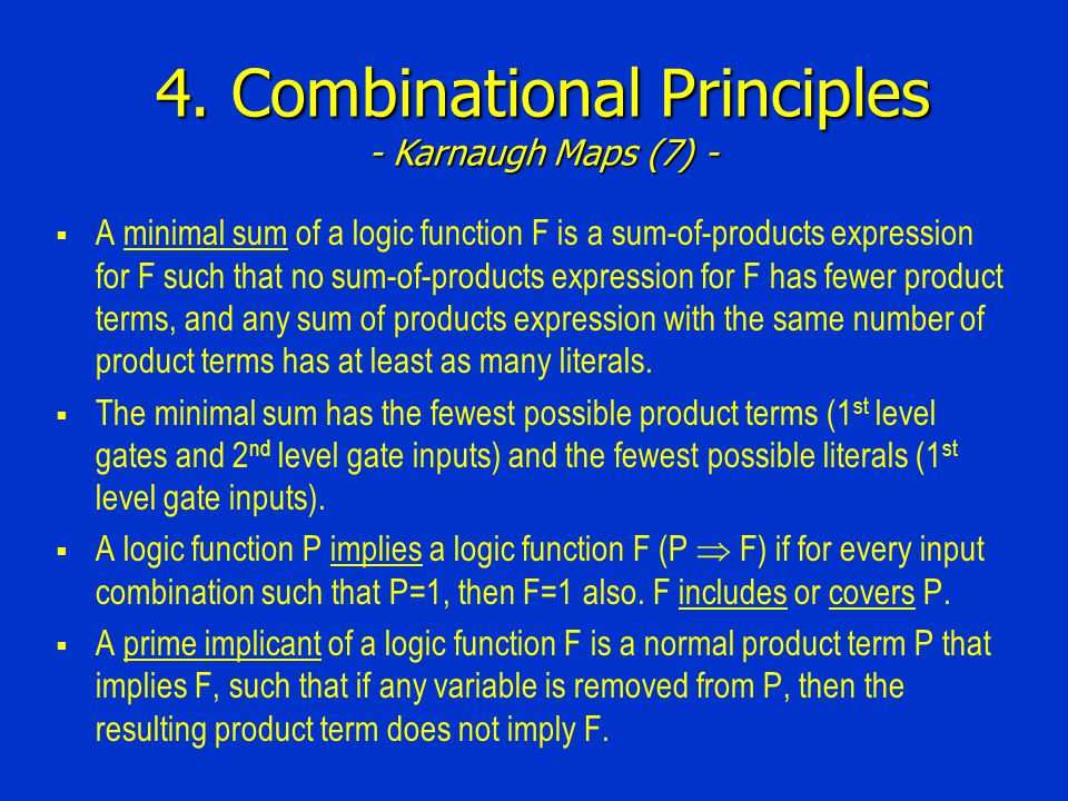 4. Combinational Principles - Karnaugh Maps (7) -  A minimal sum of a logic function F is a sum-of-products expression for F such that no sum-of-prod