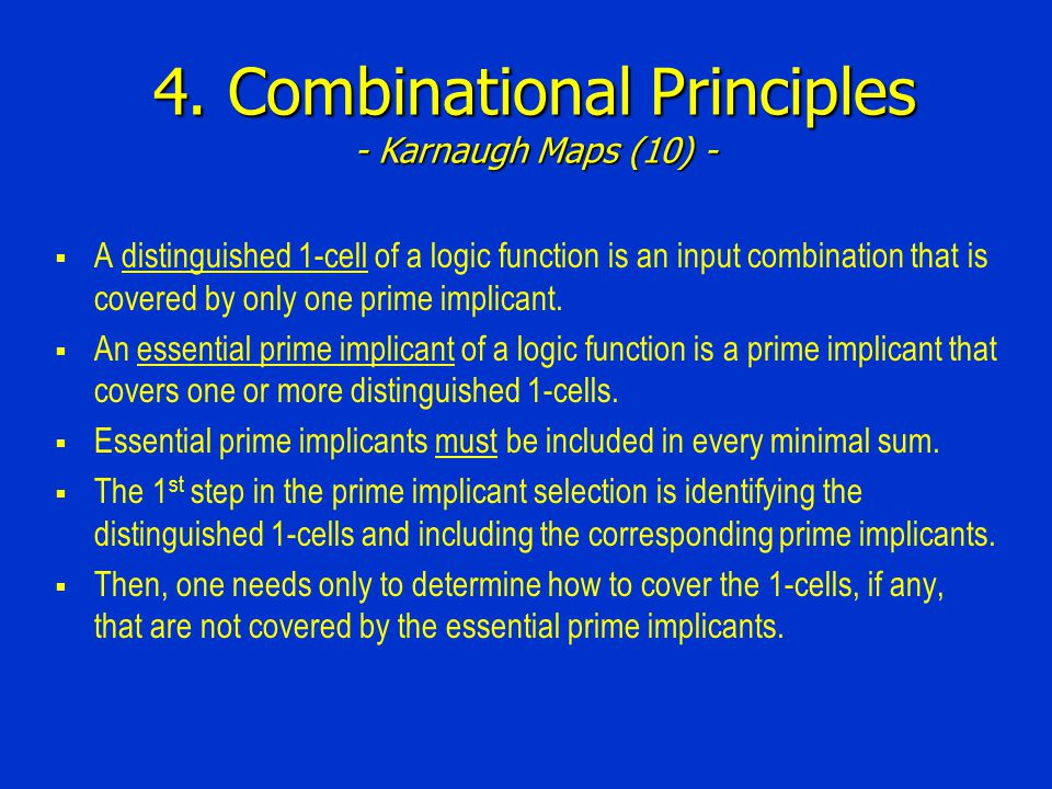 4. Combinational Principles - Karnaugh Maps (10) -  A distinguished 1-cell of a logic function is an input combination that is covered by only one pr