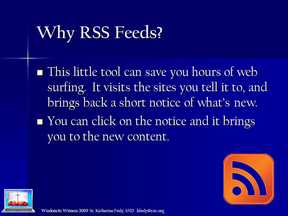Wisdom & Witness 2009 Sr. Katherine Feely, SND kfeely@coc.org Wisdom & Witness 2009 Why RSS Feeds.
