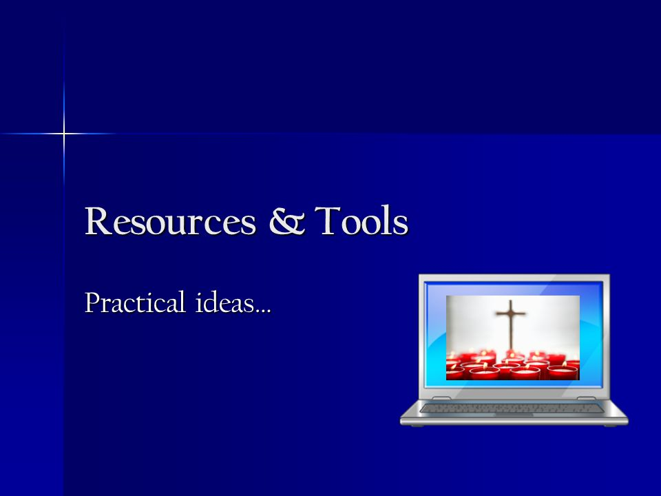 Resources & Tools Practical ideas…
