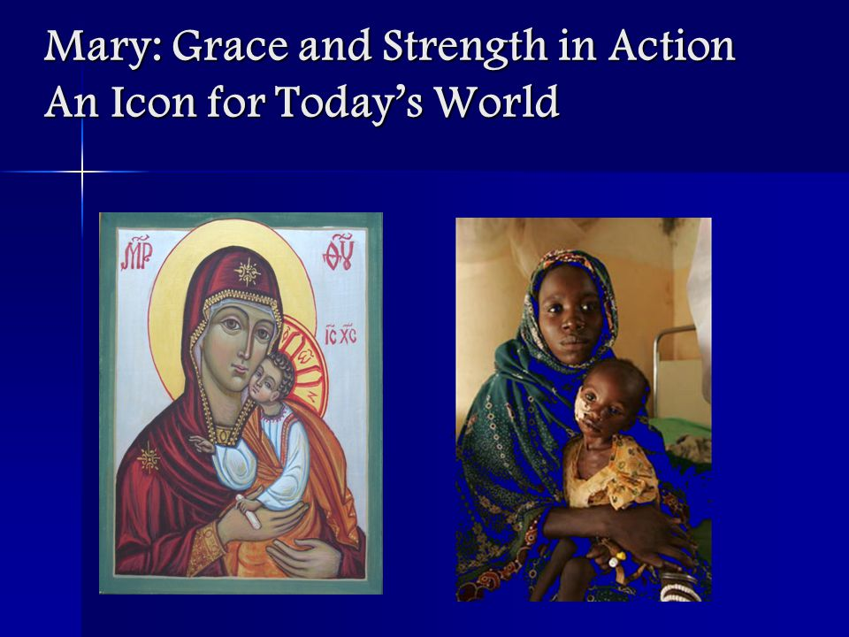 Mary: Grace and Strength in Action An Icon for Today's World