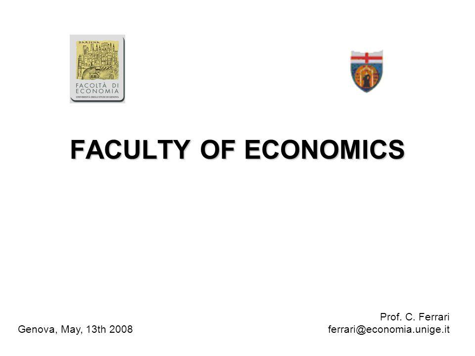 FACULTY OF ECONOMICS Prof. C. Ferrari ferrari@economia.unige.it Genova, May, 13th 2008