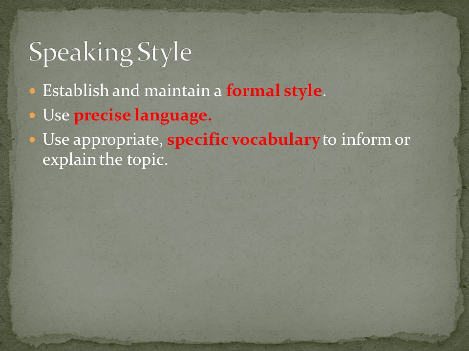 Establish and maintain a formal style. Use precise language.