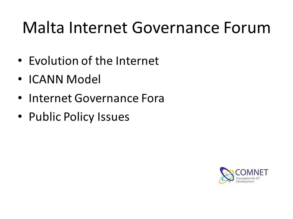 Malta Internet Governance Forum Evolution of the Internet ICANN Model Internet Governance Fora Public Policy Issues