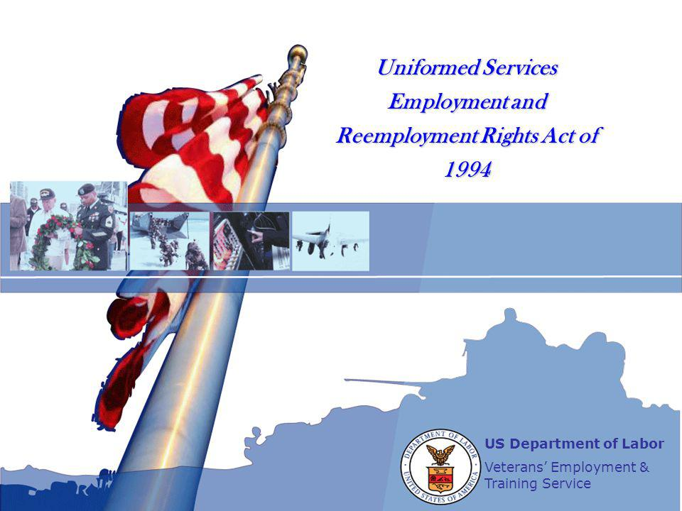 US Department of Labor Veterans' Employment & Training Service Uniformed Services Employment and Reemployment Rights Act of 1994